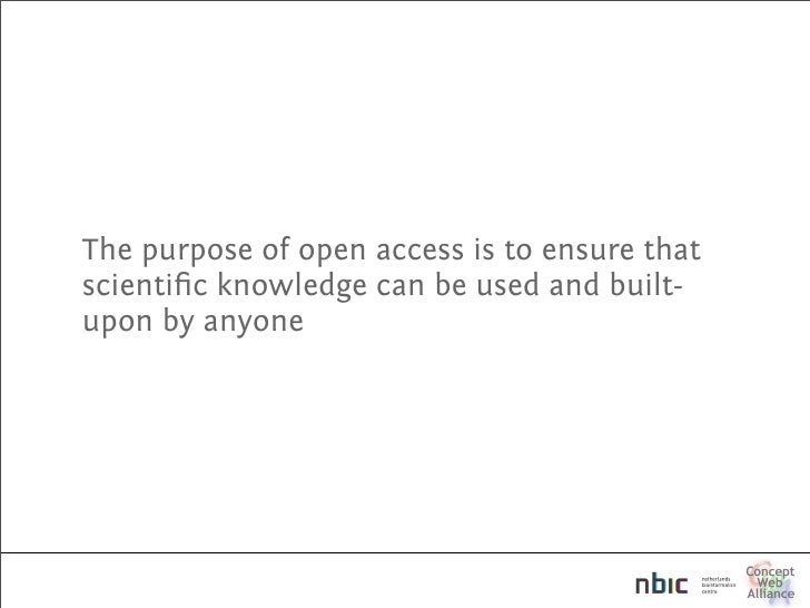 The purpose of open access is to ensure that scientific knowledge can be used and built- upon by anyone