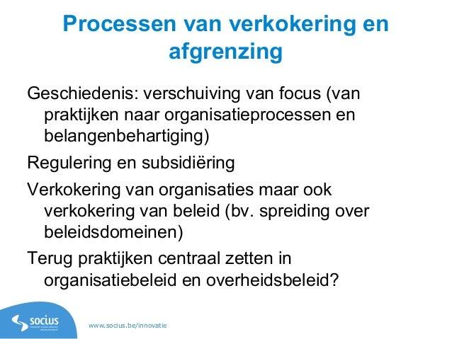 www.socius.be/innovatie Processen van verkokering en afgrenzing Geschiedenis: verschuiving van focus (van praktijken naar ...