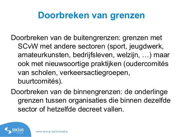 www.socius.be/innovatie Doorbreken van grenzen Doorbreken van de buitengrenzen: grenzen met SCvW met andere sectoren (spor...