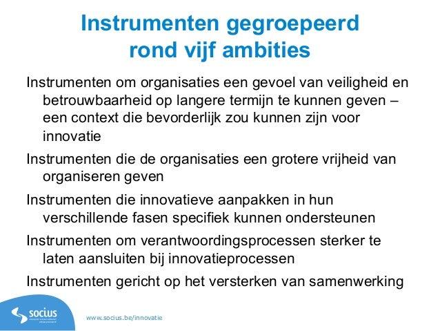 www.socius.be/innovatie Instrumenten gegroepeerd rond vijf ambities Instrumenten om organisaties een gevoel van veiligheid...