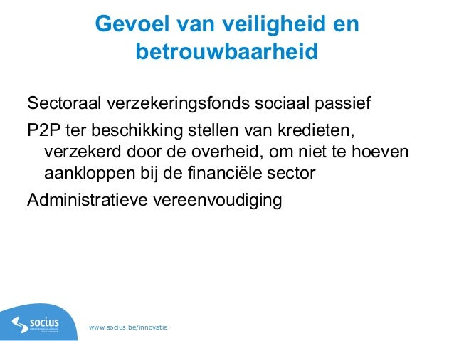 www.socius.be/innovatie Gevoel van veiligheid en betrouwbaarheid Sectoraal verzekeringsfonds sociaal passief P2P ter besch...