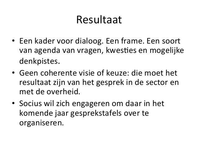 Resultaat   • Een  kader  voor  dialoog.  Een  frame.  Een  soort   van  agenda  van  vragen,  ...