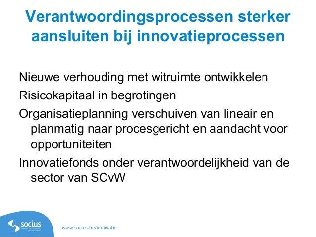 www.socius.be/innovatie Verantwoordingsprocessen sterker aansluiten bij innovatieprocessen Nieuwe verhouding met witruimte...