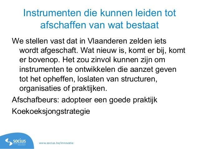 www.socius.be/innovatie Instrumenten die kunnen leiden tot afschaffen van wat bestaat We stellen vast dat in Vlaanderen ze...