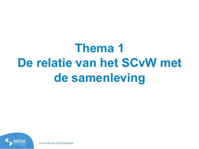 www.socius.be/innovatie Thema 1 De relatie van het SCvW met de samenleving