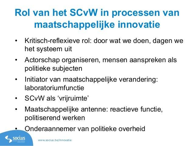 www.socius.be/innovatie Rol van het SCvW in processen van maatschappelijke innovatie • Kritisch-reflexieve rol: door wat ...