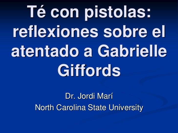 Té con pistolas:reflexiones sobre elatentado a Gabrielle      Giffords           Dr. Jordi Marí   North Carolina State Uni...
