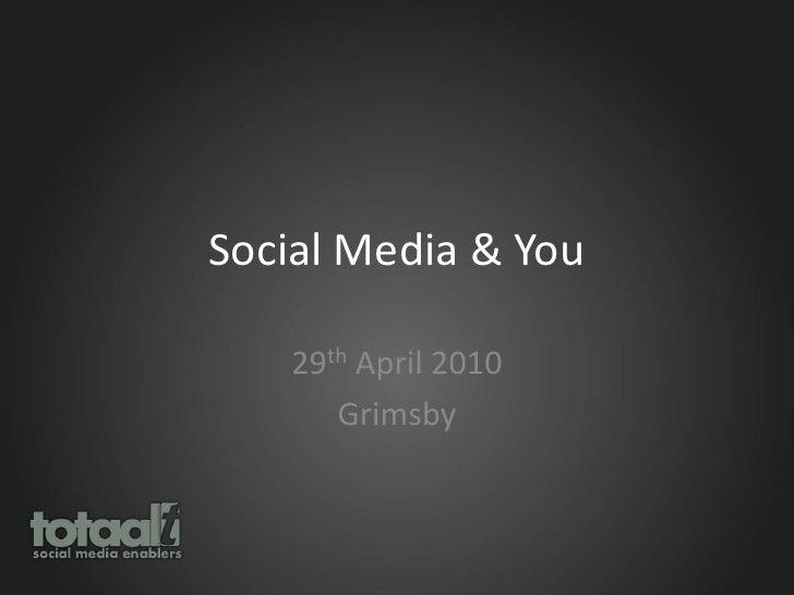 Social Media & You<br />29th April 2010<br />Grimsby<br />