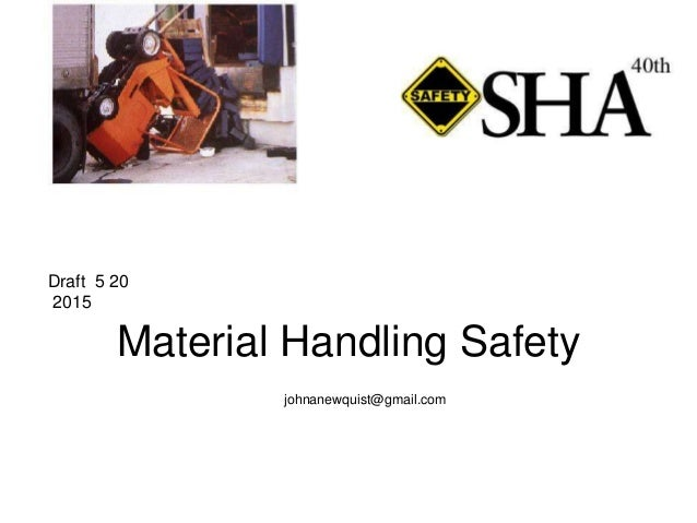 Material Handling Safety johnanewquist@gmail.com Draft 5 20 2015