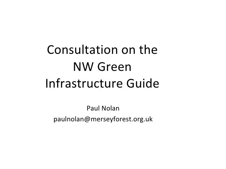 Consultation on the NW Green Infrastructure Guide Paul Nolan [email_address]