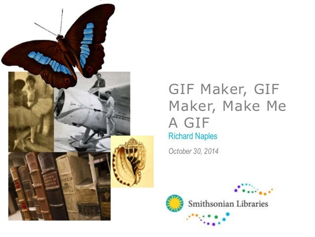 GIF Maker, GIF  Maker, Make Me  A GIF  Richard Naples  October 30, 2014