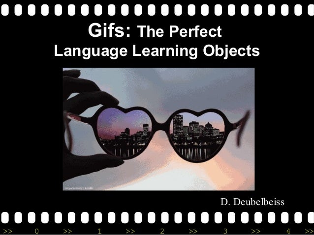 >> 0 >> 1 >> 2 >> 3 >> 4 >> Gifs: The Perfect Language Learning Objects D. Deubelbeiss