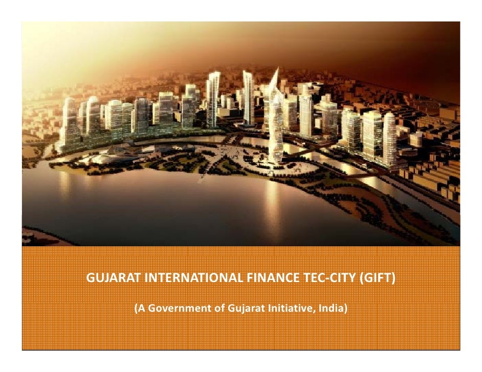 1     GUJARAT INTERNATIONAL FINANCE TEC‐CITY (GIFT)        (A Government of Gujarat Initiative, India)