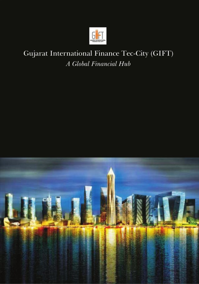 Gujarat International Finance Tec-City (GIFT) A Global Financial Hub     I ' ' ILI' I C F '  _.  '5.   I  - 5   :  ' 5 E F...