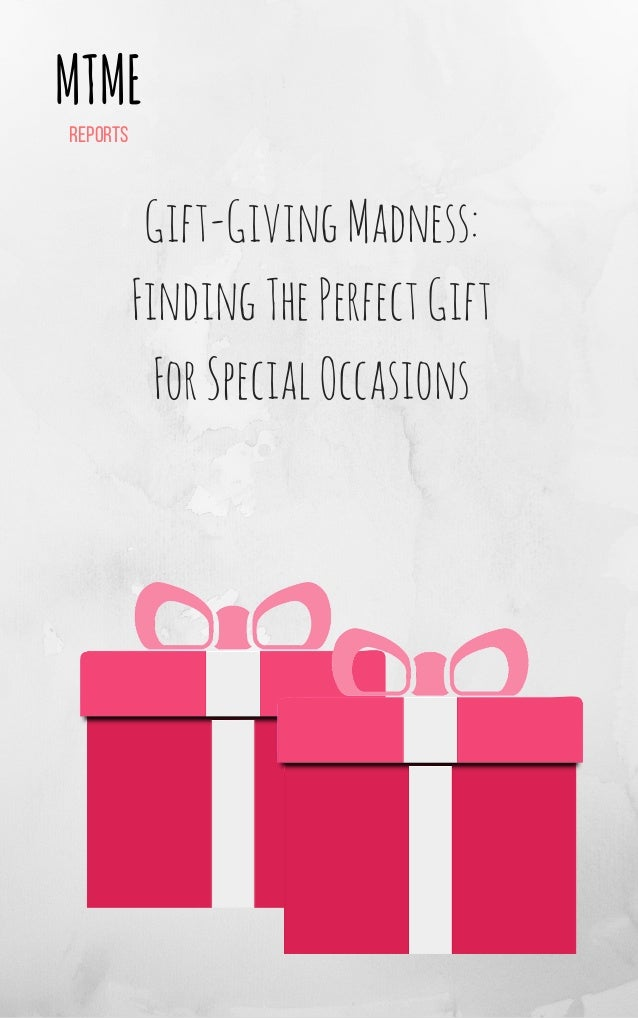 MTME reports Gift-GivingMadness: FindingThePerfectGift ForSpecialOccasions