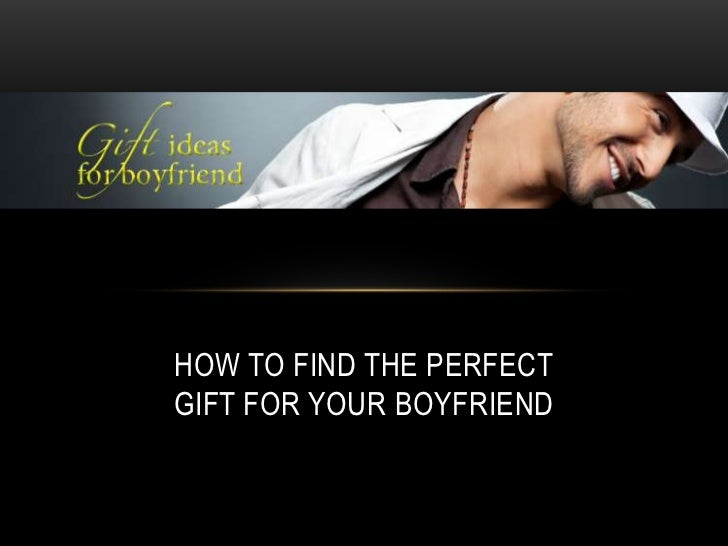 How to find the perfectgift for your boyfriend<br />