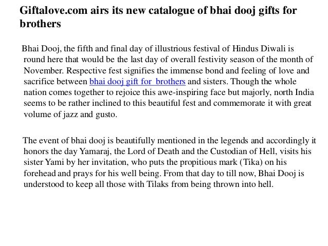Giftalove.com airs its new catalogue of bhai dooj gifts for brothers Bhai Dooj, the fifth and final day of illustrious fes...