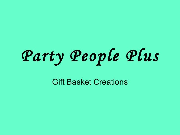 Party People Plus Gift Basket Creations