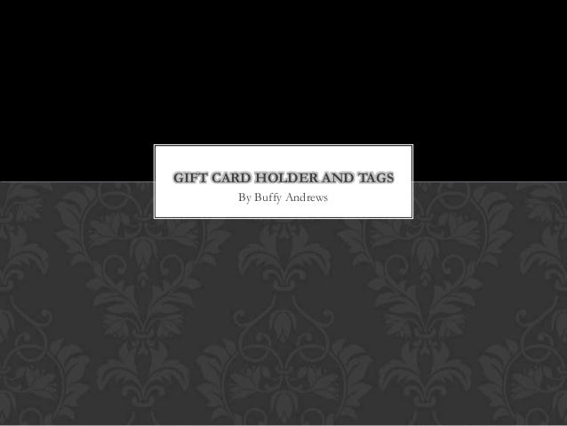 By Buffy AndrewsGIFT CARD HOLDER AND TAGS