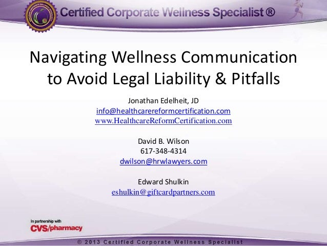Navigating Wellness Communicationto Avoid Legal Liability & PitfallsJonathan Edelheit, JDinfo@healthcarereformcertificatio...