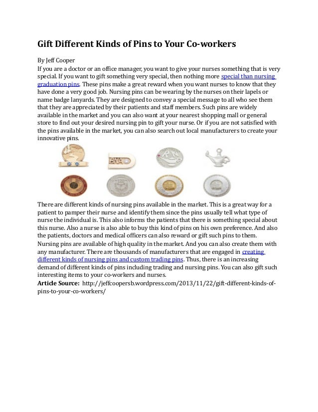 Gift Different Kinds of Pins to Your Co-workers By Jeff Cooper If you are a doctor or an office manager, you want to give ...