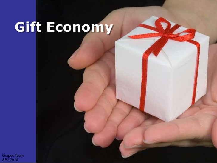 Gift Economy<br />Grapes Team SP2 2010<br />
