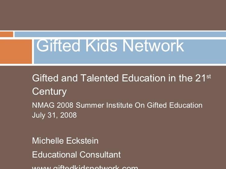<ul><li>Gifted and Talented Education in the 21 st  Century </li></ul><ul><li>NMAG 2008 Summer Institute On Gifted Educati...