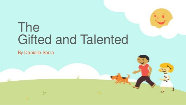 The Gifted and Talented By Danielle Serra