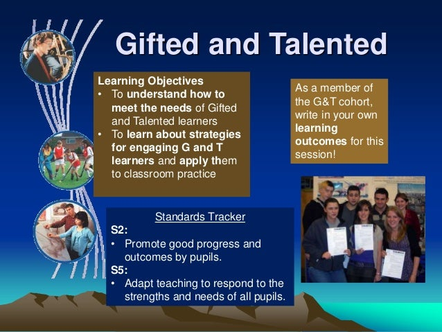 teaching gifted and talented students Gifted and talented (tag) students are ahead of their peers in certain subject areas teachers learn to meet their needs by allowing them to study at their own pace, assigning additional projects.