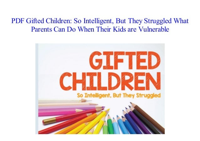 Why So Many Gifted Yet Struggling >> E Books Gifted Children So Intelligent But They Struggled What Pa