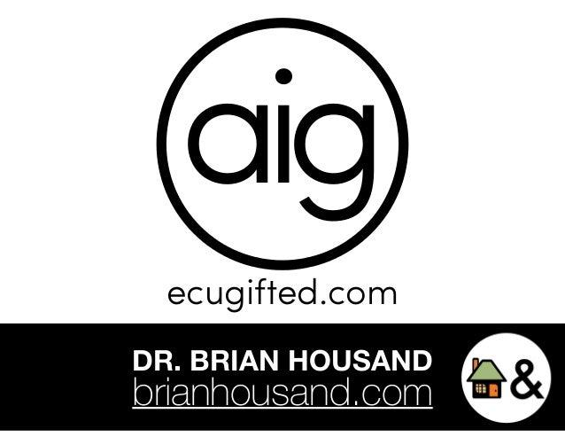 aig  ecugifted.com  DR. BRIAN HOUSAND  brianhousand.com
