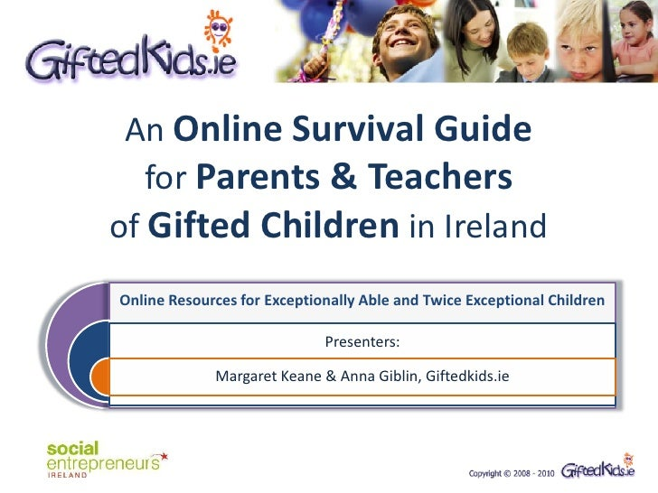 An Online Survival Guide    for Parents & Teachers of Gifted Children in Ireland Online Resources for Exceptionally Able a...