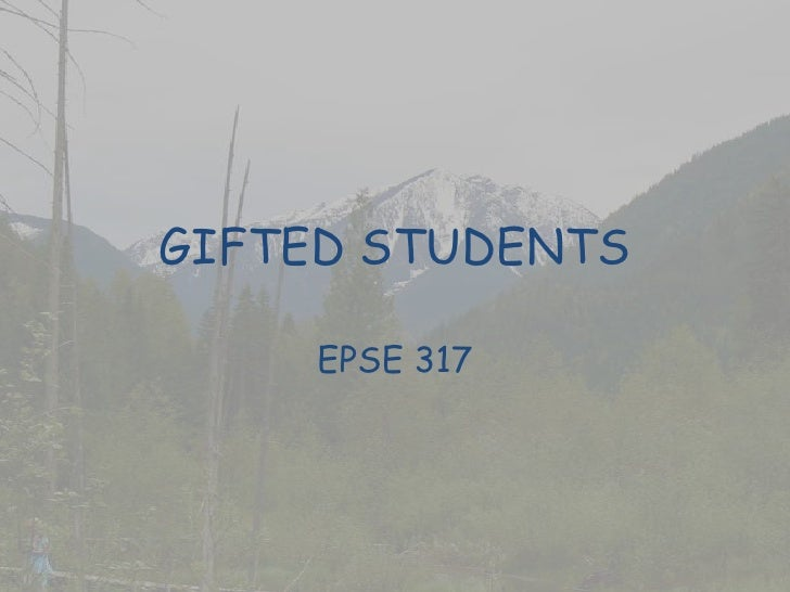 GIFTED STUDENTS<br />EPSE 317<br />