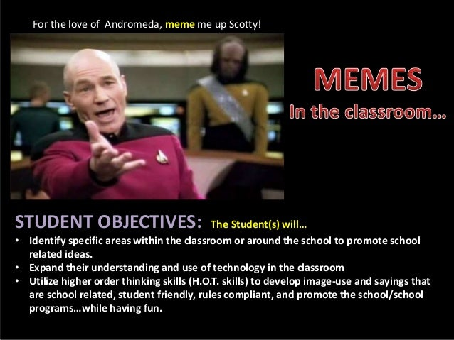 For the love of Andromeda, meme me up Scotty! STUDENT OBJECTIVES: The Student(s) will… • Identify specific areas within th...