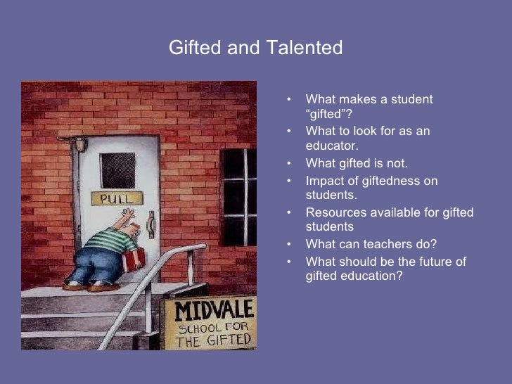 "Gifted and Talented <ul><li>What makes a student ""gifted""? </li></ul><ul><li>What to look for as an educator. </li></ul><u..."
