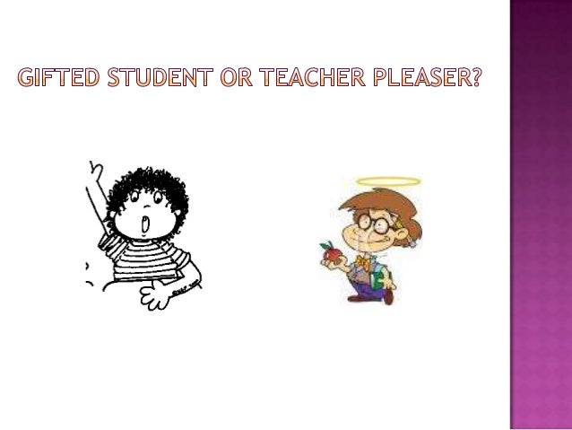 Collaborative Teaching For Gifted Students ~ Gifted student or teacher pleaser