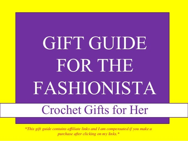 GIFT GUIDE  FOR THE  FASHIONISTA  Crochet Gifts for Her  *This gift guide contains affiliate links and I am compensated if...