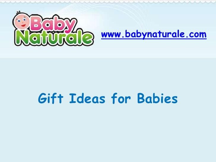 www.babynaturale.comGift Ideas for Babies