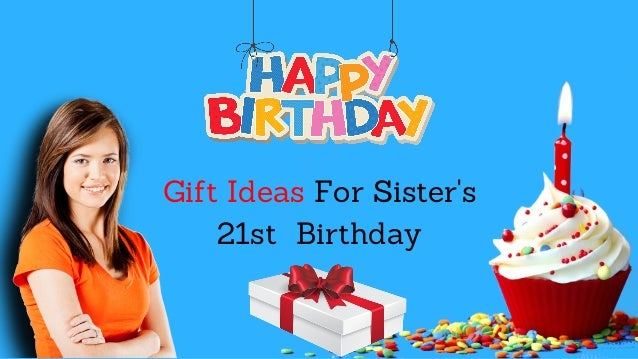 Gift Ideas For Sisters 21st Birthday