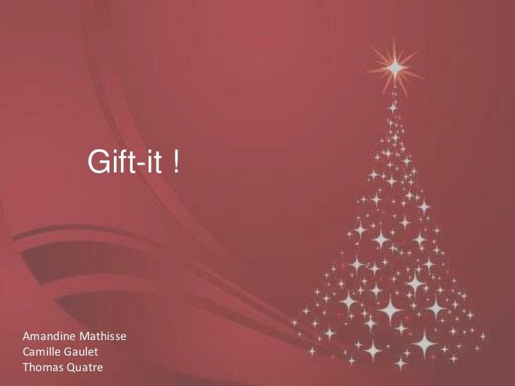 Gift-it !Amandine MathisseCamille GauletThomas Quatre
