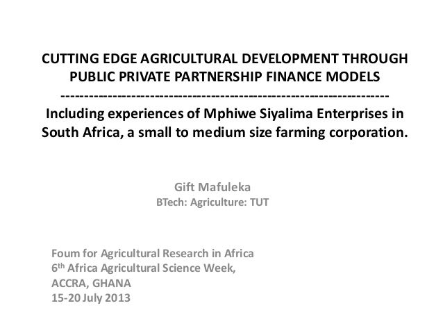 CUTTING EDGE AGRICULTURAL DEVELOPMENT THROUGH PUBLIC PRIVATE PARTNERSHIP FINANCE MODELS ----------------------------------...