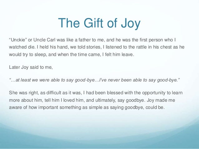 """The Gift of Joy """"Unckie"""" or Uncle Carl was like a father to me, and he was the first person who I watched die. I held his ..."""
