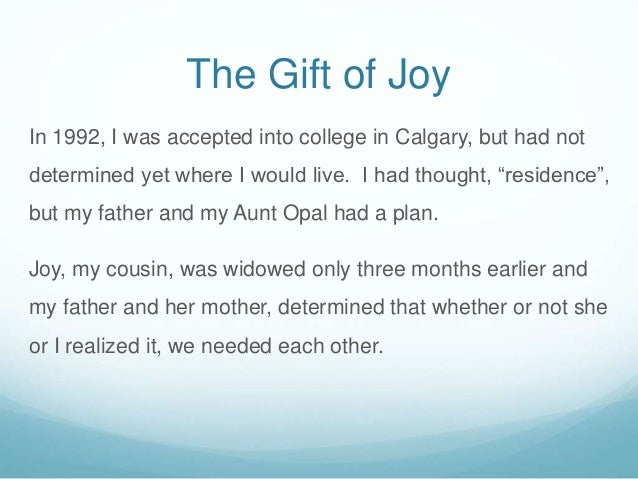 The Gift of Joy In 1992, I was accepted into college in Calgary, but had not determined yet where I would live. I had thou...