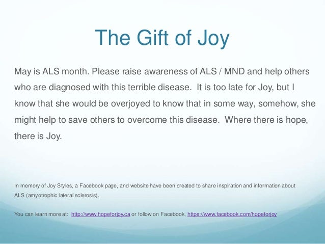 The Gift of Joy May is ALS month. Please raise awareness of ALS / MND and help others who are diagnosed with this terrible...