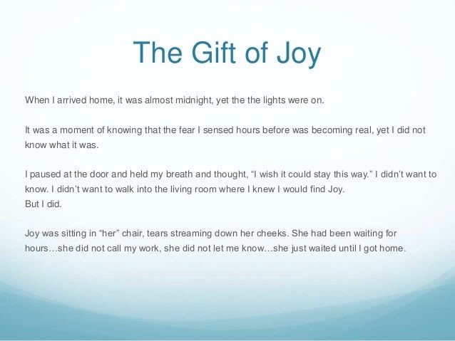 The Gift of Joy When I arrived home, it was almost midnight, yet the the lights were on. It was a moment of knowing that t...