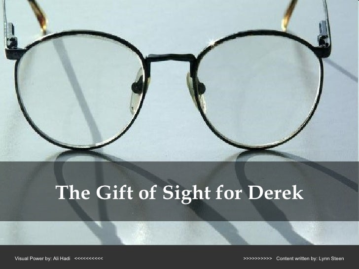 Visual Power by: Ali Hadi  <<<<<<<<<<  >>>>>>>>>>  Content written by: Lynn Steen The Gift of Sight for Derek