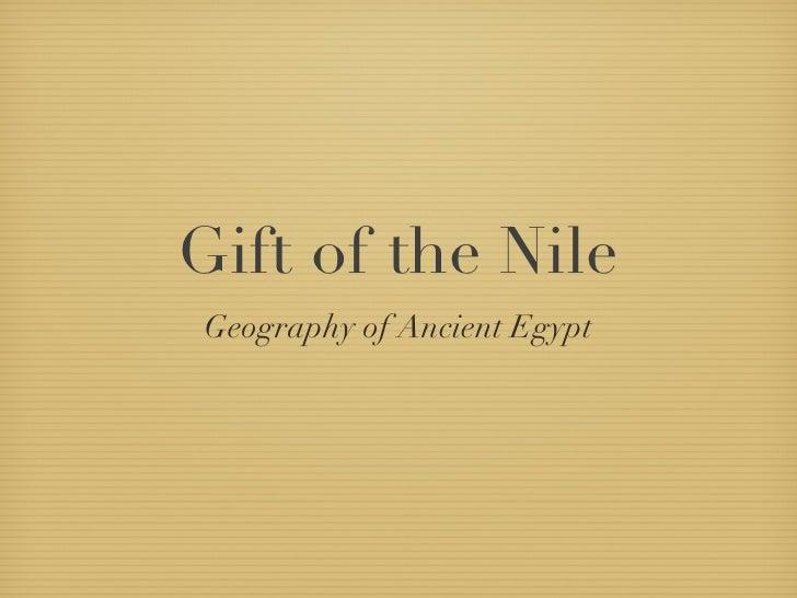 Gift of the Nile <ul><li>Geography of Ancient Egypt </li></ul>