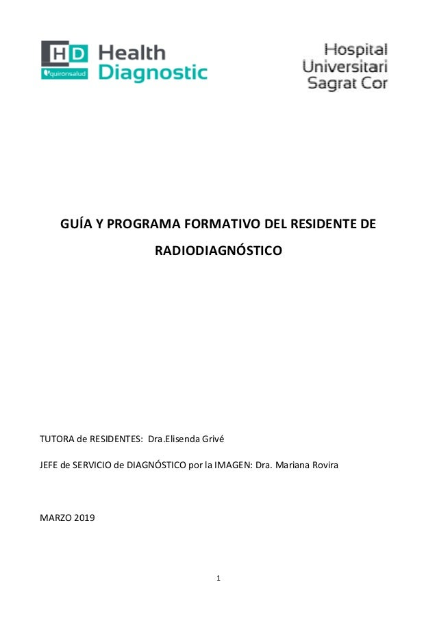 1 GUÍA Y PROGRAMA FORMATIVO DEL RESIDENTE DE RADIODIAGNÓSTICO TUTORA de RESIDENTES: Dra.Elisenda Grivé JEFE de SERVICIO de...