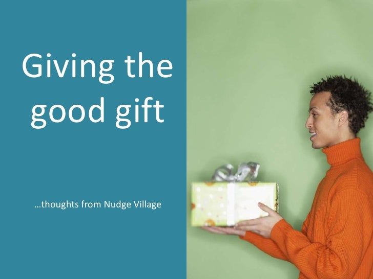 Giving the good gift<br />…thoughts from Nudge Village<br />