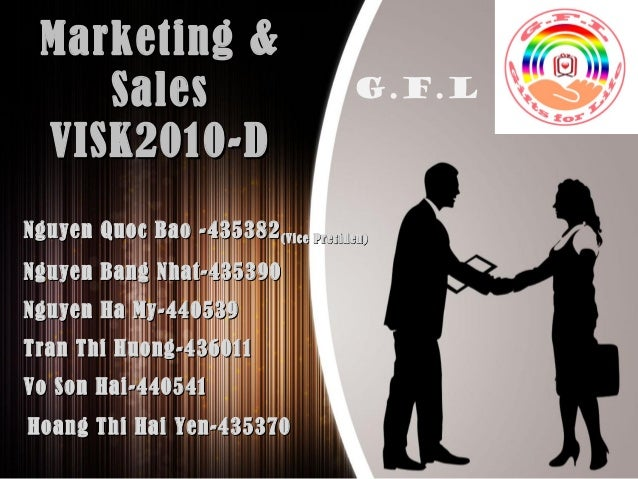 Marketing &Marketing & SalesSales VISK2010-DVISK2010-D Nguyen Quoc Bao -435382Nguyen Quoc Bao -435382(Vice Presiden)(Vice ...